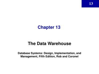 The Data Warehouse  Database Systems: Design, Implementation, and Management, Fifth Edition, Rob and Coronel