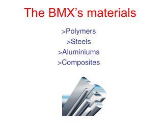The BMX's materials