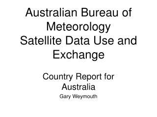 Australian Bureau of Meteorology  Satellite Data Use and Exchange