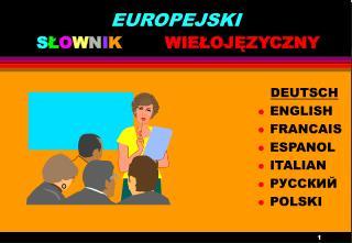EUROPEJSKI S Ł O W N I K         WIEŁOJĘZYCZNY