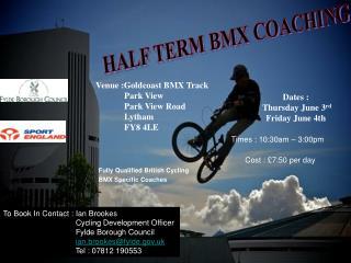 Venue :Goldcoast BMX Track              Park View              Park View Road              Lytham