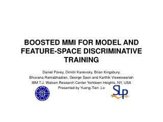 BOOSTED MMI FOR MODEL AND FEATURE-SPACE DISCRIMINATIVE TRAINING