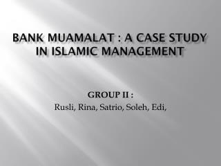 Bank  muamalat  : a case study in  islamic  management