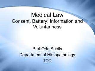 Medical Law  Consent, Battery: Information and Voluntariness