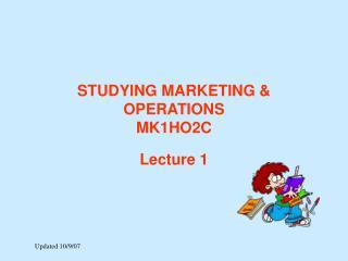 STUDYING MARKETING & OPERATIONS MK1HO2C