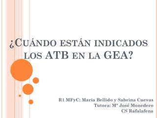 ¿Cuándo están indicados los ATB  en la  GEA?