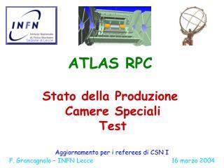 ATLAS RPC Stato della Produzione  Camere Speciali  Test
