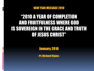 "NEW YEAR MESSAGE 2010 ""2010 A YEAR OF COMPLETION AND FRUITFULNESS WHERE GOD"