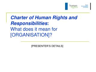 Charter of Human Rights and Responsibilities:  What does it mean for [ORGANISATION]