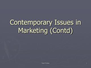Contemporary Issues in Marketing Contd