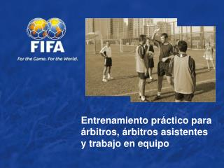 Entrenamiento práctico para  árbitros, árbitros asistentes  y trabajo en equipo