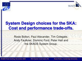 System Design choices for the SKA: Cost and performance trade-offs.