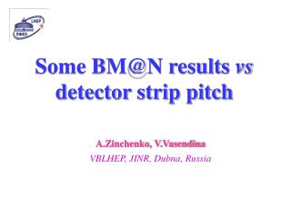 Some BM@N results  vs  detector strip pitch