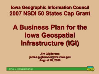 Iowa Geographic Information Council 2007 NSDI 50 States Cap Grant  A Business Plan for the  Iowa Geospatial Infrastructu