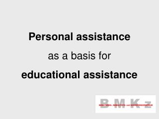 Personal assistance as a basis for educational assistance