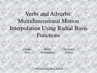 Verbs and Adverbs:  Multidimensional Motion Interpolation Using Radial Basis Functions