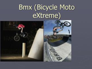 Bmx ( Bicycle Moto eXtreme )