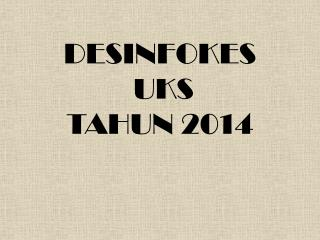 DESINFOKES  UKS TAHUN 2014