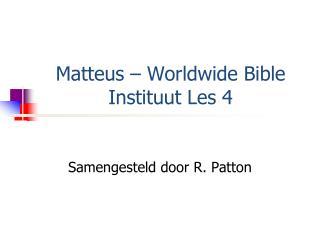 Matteus  – Worldwide Bible  Instituut  Les  4