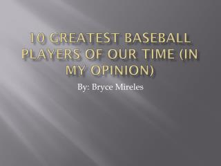 10 Greatest Baseball Players Of our time (In my opinion)