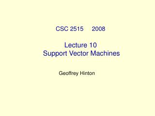 CSC 2515     2008   Lecture 10  Support Vector Machines