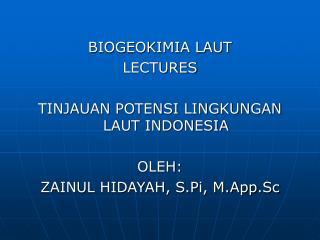 BIOGEOKIMIA LAUT LECTURES TINJAUAN POTENSI LINGKUNGAN LAUT INDONESIA OLEH: