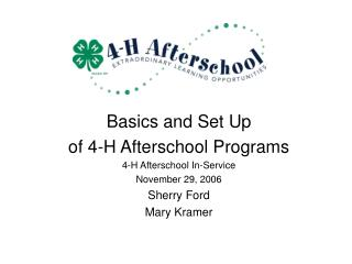 Basics and Set Up  of 4-H Afterschool Programs 4-H Afterschool In-Service November 29, 2006