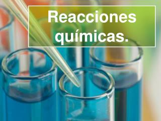 Reacciones qu�micas.