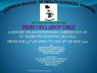 A REPORT ON AN INTERNSHIP CARRIED OUT AT ST. PADRE PIO HOSPITAL DOUALA