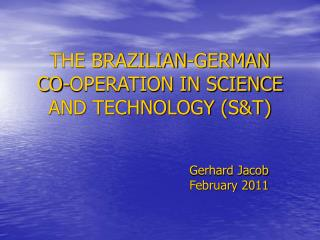 THE BRAZILIAN-GERMAN  CO-OPERATION IN SCIENCE AND TECHNOLOGY (S&T)