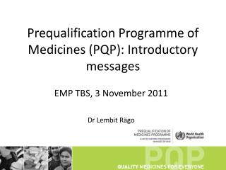 Prequalification Programme of Medicines (PQP): Introductory messages
