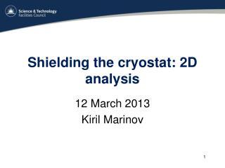 Shielding the cryostat: 2D analysis