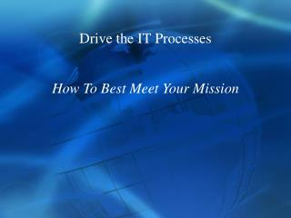 Drive the IT Processes