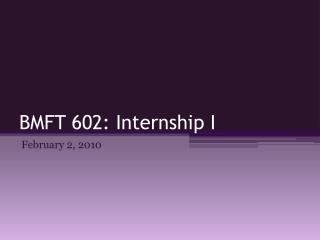 BMFT 602: Internship I
