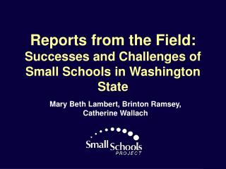 Reports from the Field: Successes and Challenges of Small Schools in Washington State