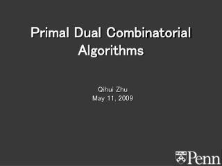 Primal Dual Combinatorial Algorithms