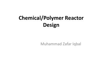 Chemical/Polymer Reactor Design
