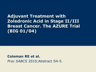 Adjuvant Treatment with Zoledronic Acid in Stage II/III Breast Cancer. The AZURE Trial (BIG 01/04)