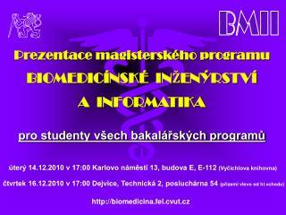 Prezentace magisterského programu BIOMEDICÍNSKÉ  INŽENÝRSTVÍ  A  INFORMATIKA