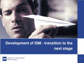 Development of ISM - transition to the next stage