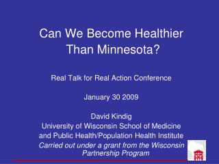 Can We Become Healthier  Than Minnesota? Real Talk for Real Action Conference January 30 2009