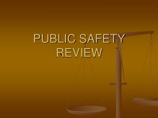 PUBLIC SAFETY REVIEW