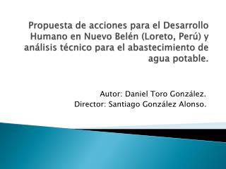 Autor: Daniel Toro González. Director: Santiago González Alonso.