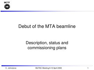 Debut of the MTA beamline