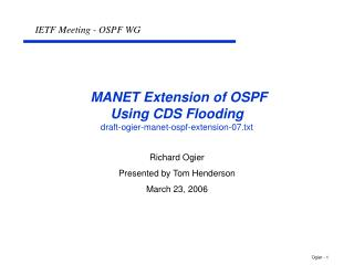 MANET Extension of OSPF  Using CDS Flooding draft-ogier-manet-ospf-extension-07.txt