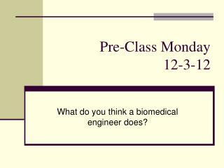 Pre-Class Monday  12-3-12