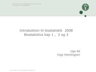 Introduktion til biostatistik  2008 Biostatistics kap 1 ,  2 og 3 Uge 46 Inge Henningsen