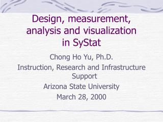 Design, measurement, analysis and visualization  in SyStat