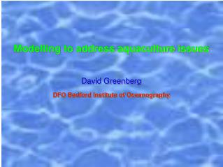 Modelling to address aquaculture issues David Greenberg  DFO Bedford Institute of Oceanography