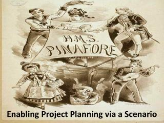 Enabling Project Planning via a Scenario